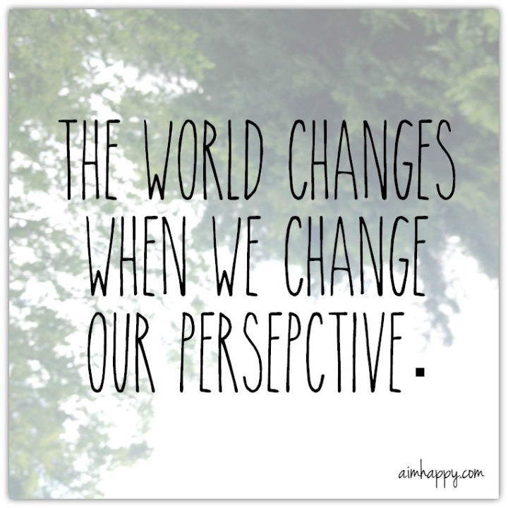 the-world-changes-when-i-change-my-perspective-1